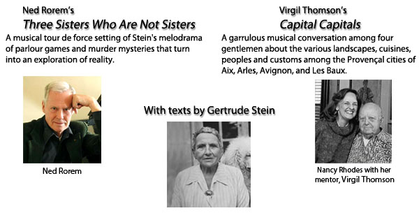 Singing Stein - Ned Rorem's Three Sisters Who Are Not Sisters and Virgil Thomson's Capital Capitals - Texts by Gertrude Stein - Produced by Encompass New Opera Theatre at Symphony Space, April 2012